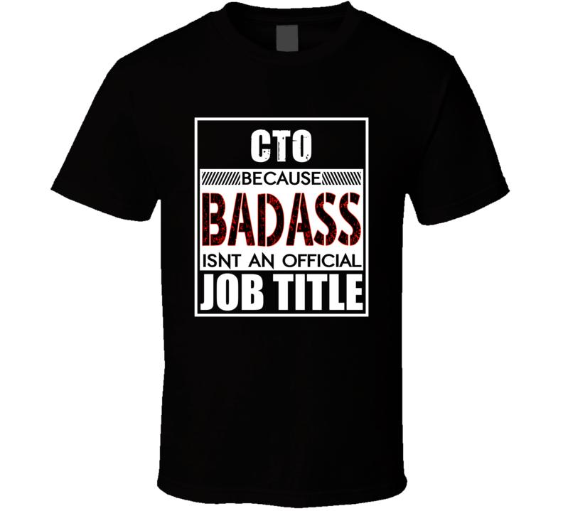 CTO Because Badass Official Job Title T Shirt