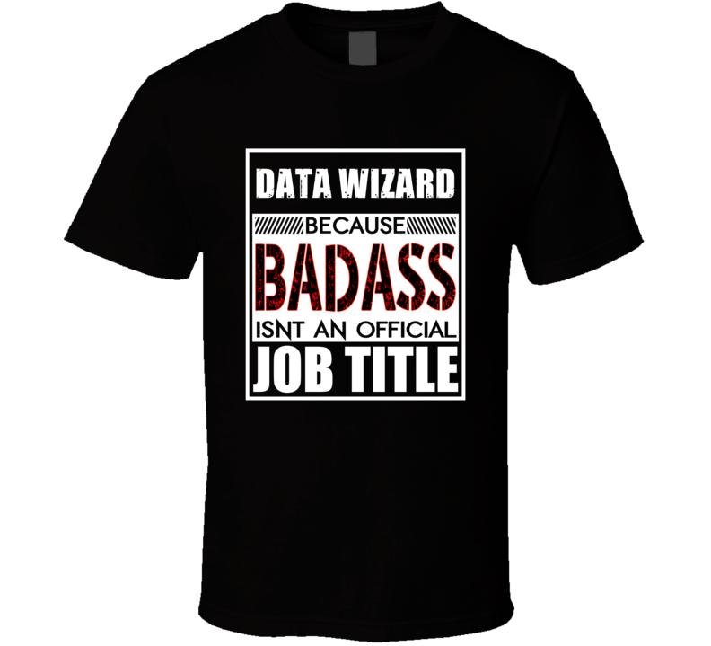 Data Wizard Because Badass Official Job Title T Shirt