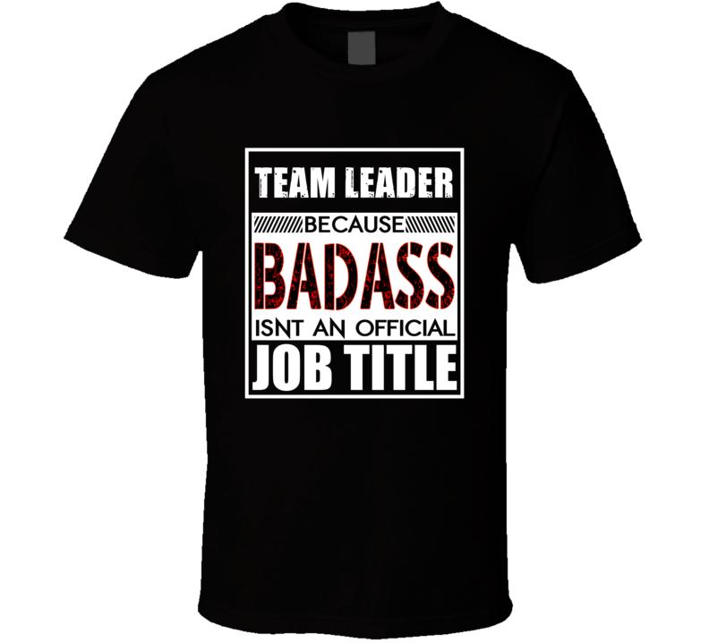 Team Leader Because Badass Official Job Title T Shirt