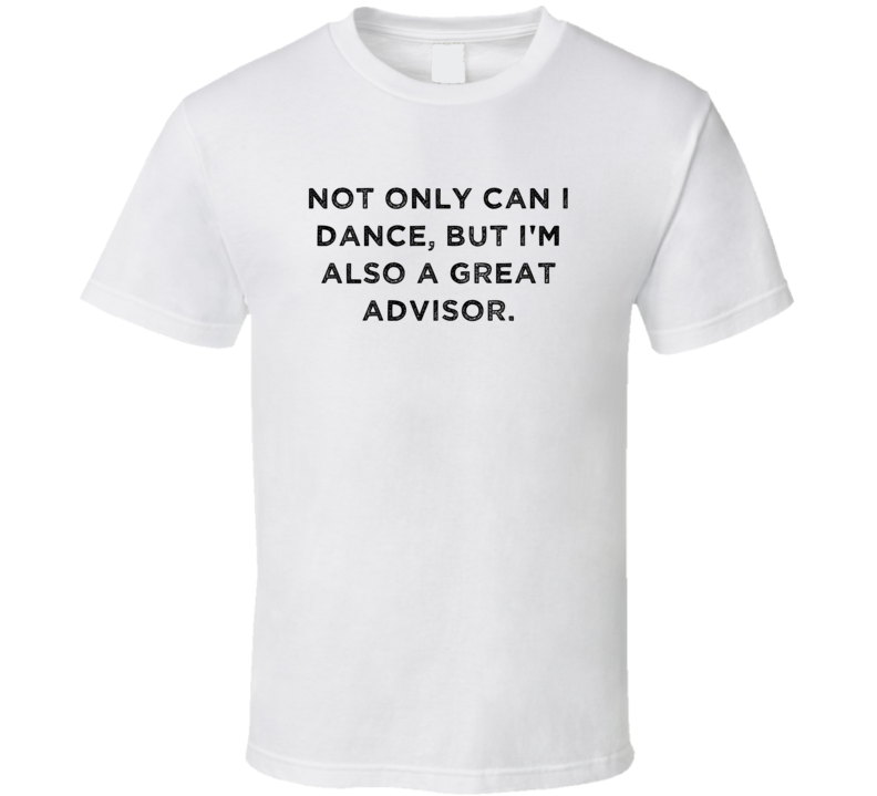 Great Advisor Funny Dance Awesome Job T Shirt