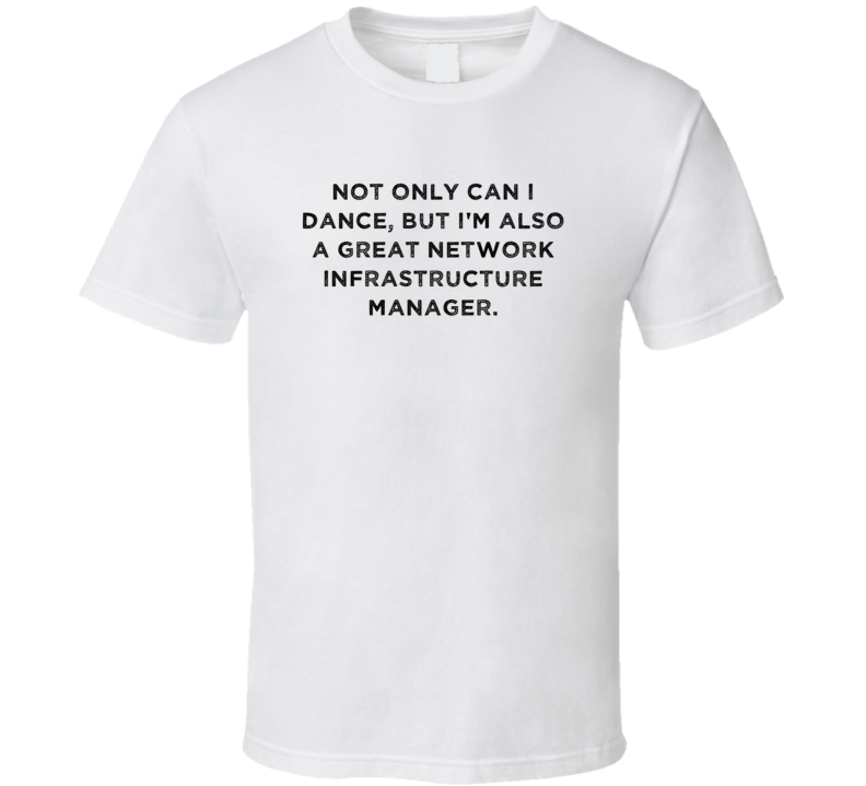 Great Network Infrastructure Manager Funny Dance Awesome Job T Shirt