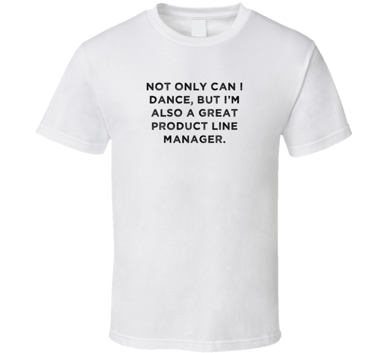 Product Line Manager Funny Dance Awesome Job T Shirt