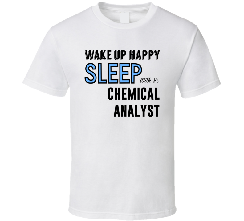 Happy Sleep With A Chemical Analyst Funny Job T Shirt