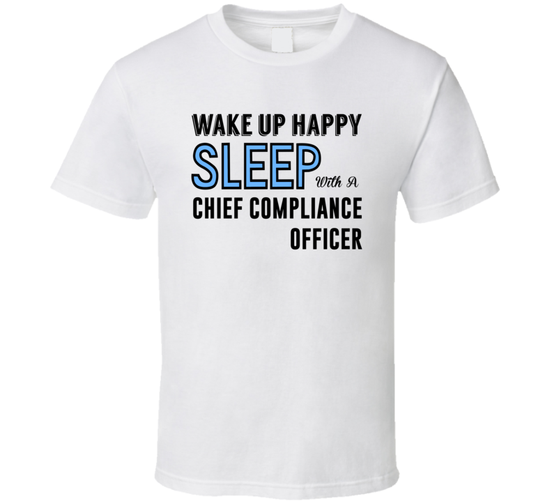 Wake Happy Sleep With A Chief compliance officer Funny Job T Shirt