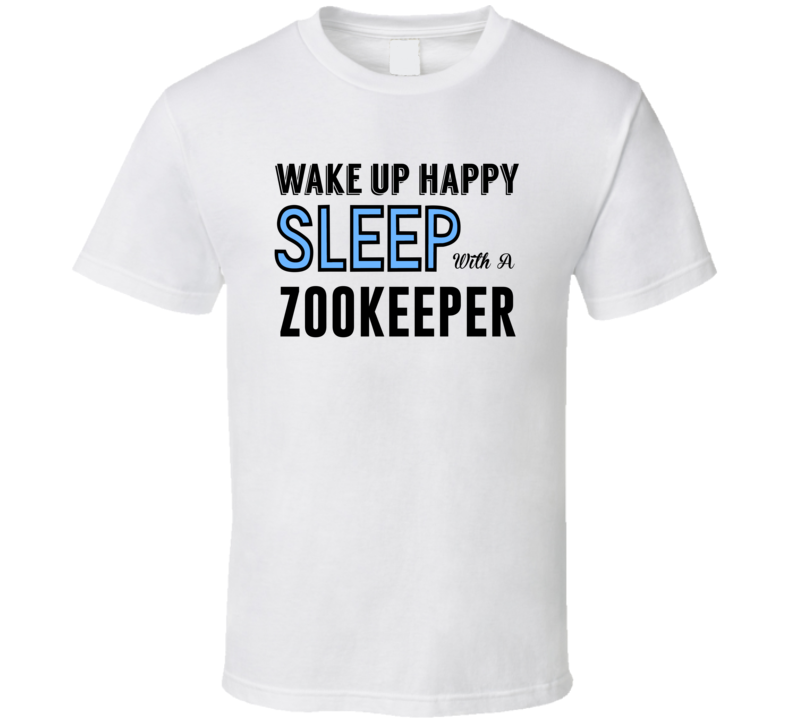 Wake Happy Sleep With A Zookeeper Funny Job T Shirt