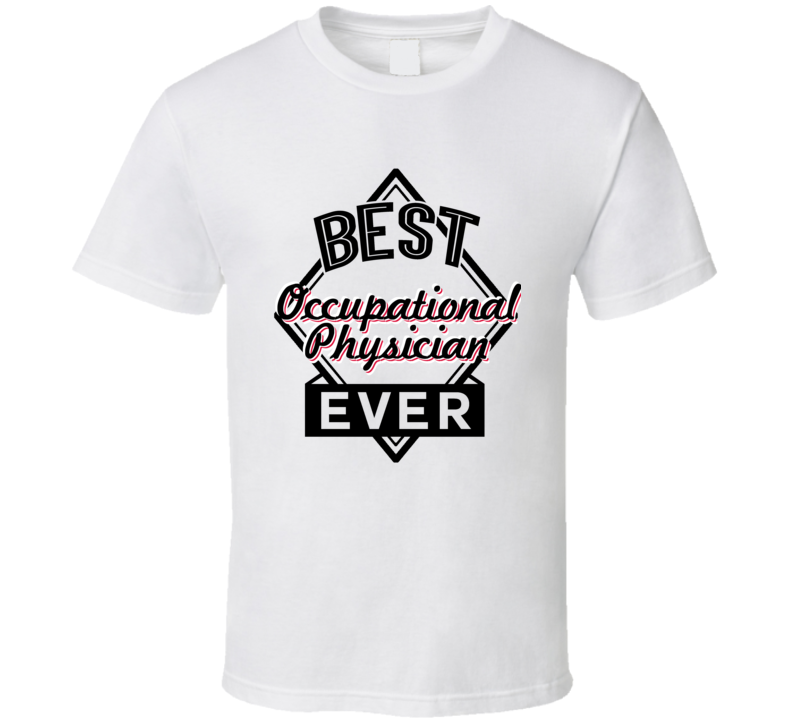 Occupational Physician Best Employee Ever Funny Job Occupation Gift T Shirt