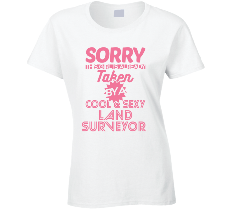 Sorry This Girl Taken By Cool And Sexy Land Surveyor Job Wife Girlfriend Love T Shirt