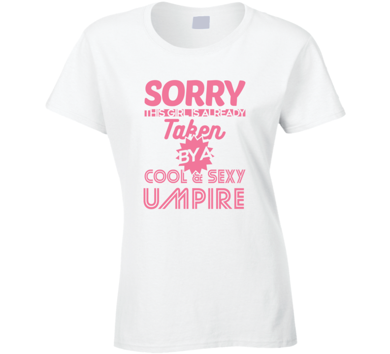 Sorry This Girl Taken By Cool And Sexy Umpire Job Wife Girlfriend Love T Shirt