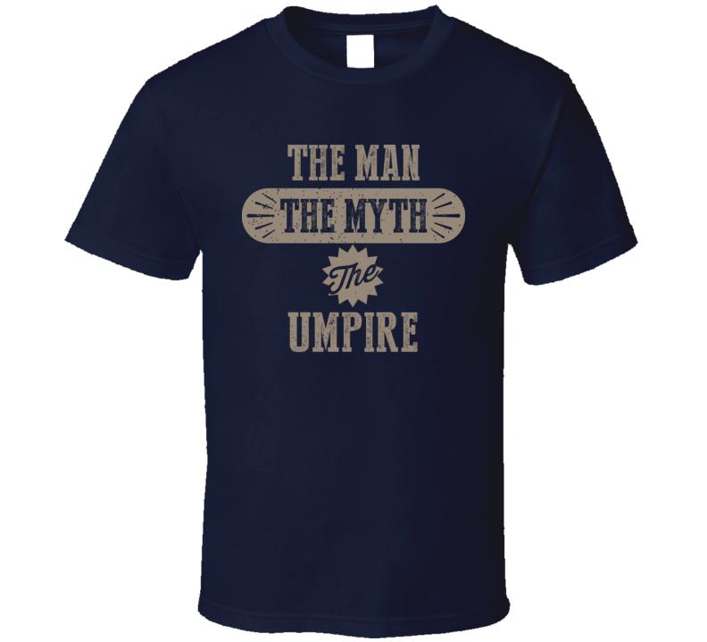 Umpire The Man Myth Legend Job Occupation Parody T Shirt