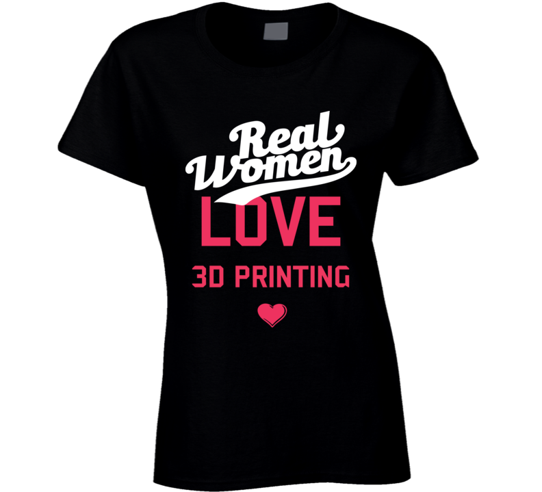 Real Women Love 3D Printing Sports Fanatics Ladies T Shirt