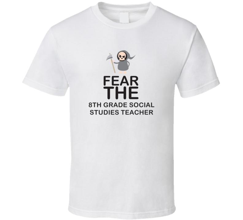 Fear The 8th Grade Social Studies Teacher Occupation T Shirt