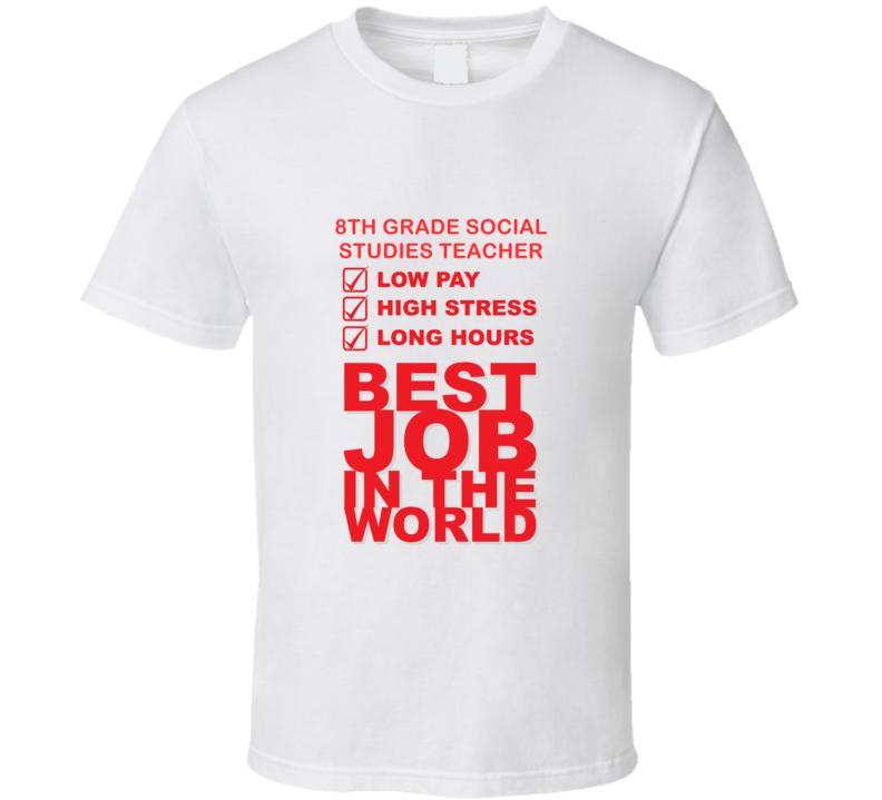 8th Grade Social Studies Teacher Best Job Ever Occupation T Shirt