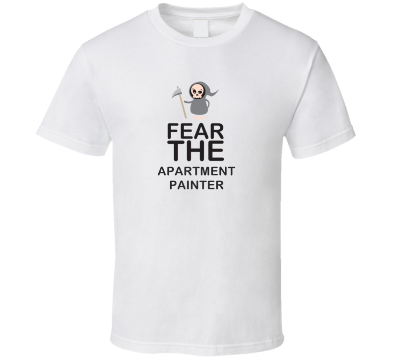 Fear The Apartment Painter Occupation T Shirt