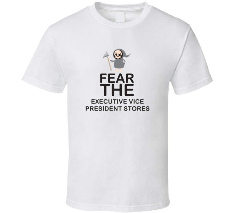 Fear The Executive Vice President Stores Occupation T Shirt