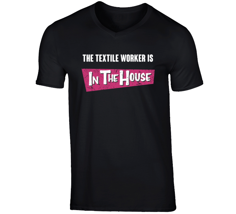Textile Worker Is In The House Party Occupation T Shirt