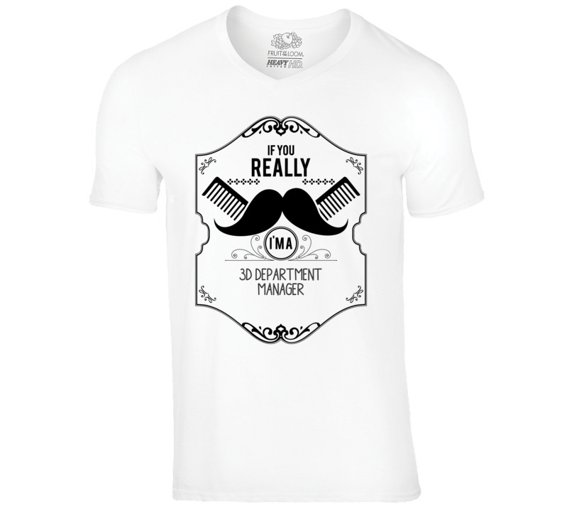 If You Really Moustache Im A 3D Department Manager Job T Shirt