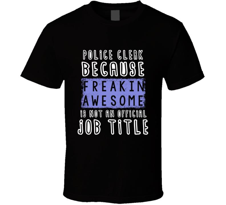 Freakin Awesome Police Clerk Popular Job T Shirt