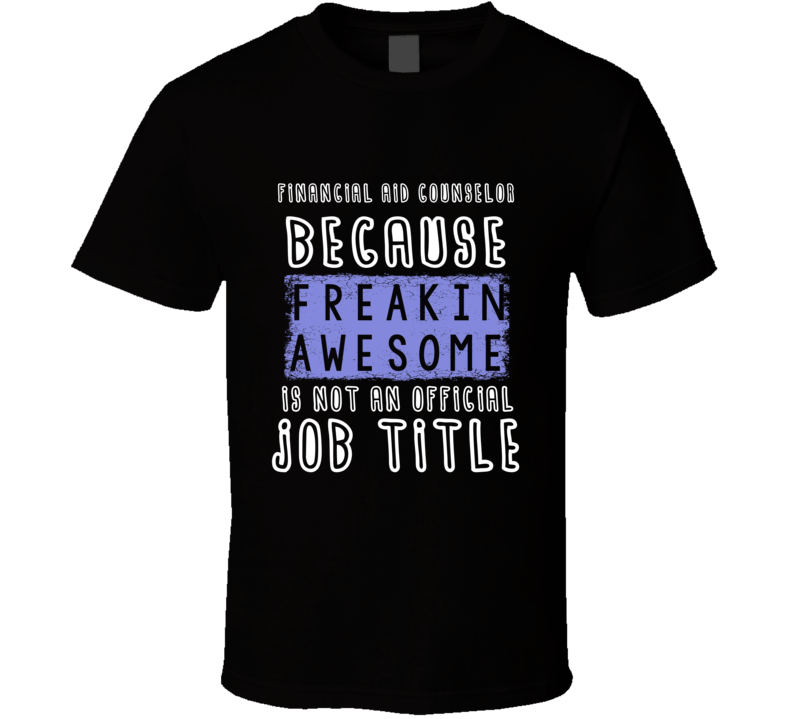 Freakin Awesome Financial Aid Counselor Popular Job T Shirt