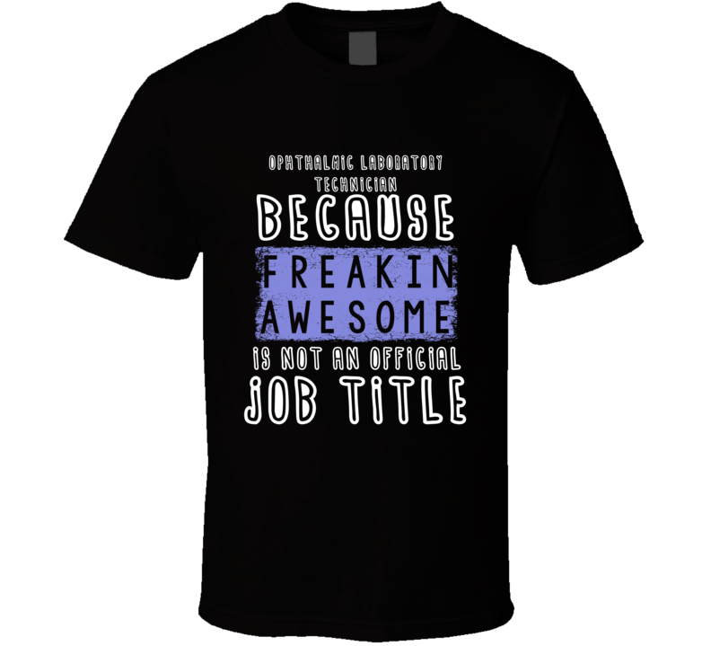 Freakin Awesome Ophthalmic Laboratory Technician Popular Job T Shirt