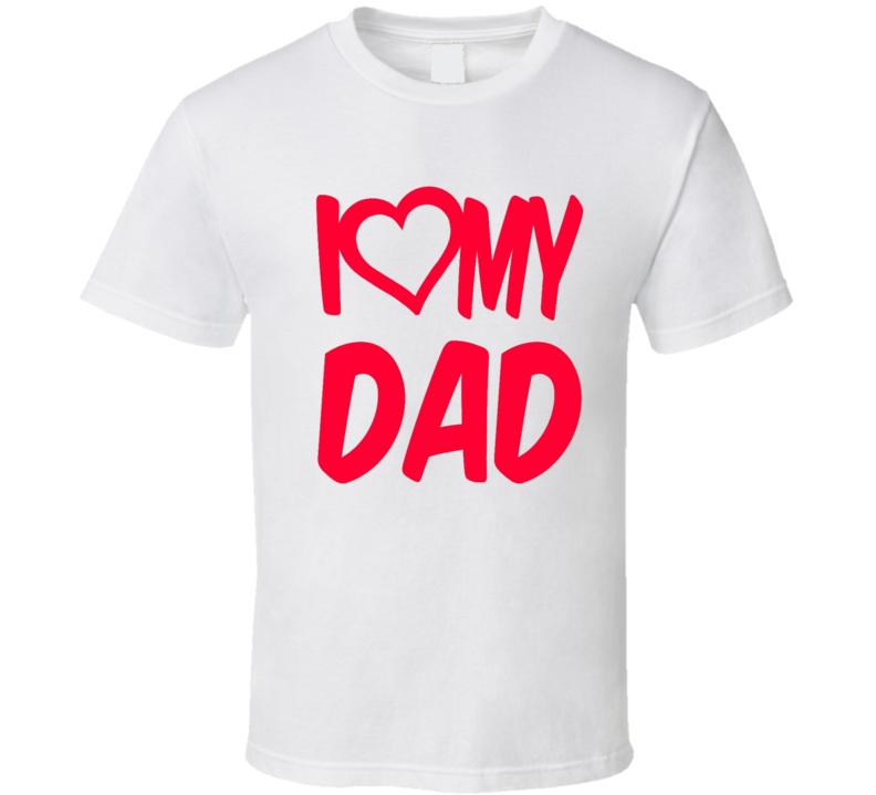 I Love My Dad Heart Father Day T Shirt