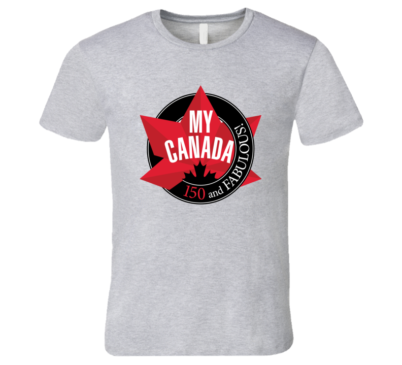 My Canada 150 and Fabulous T Shirt