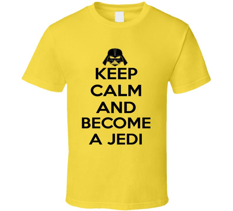 Keep Calm and Become a Jedi T Shirt