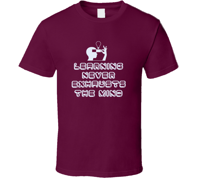 Learning Never Exhausts The Mind T Shirt