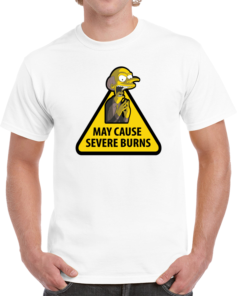 Mr Burns May Cause Severe Burns T Shirt