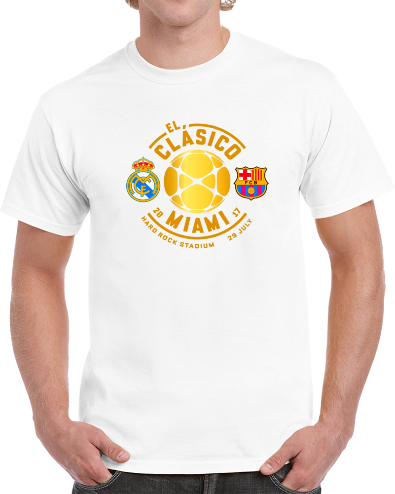 El Clasico Del Futbol Real Madrid Vs Barcelona Miami 29 De Julio 2017 Hard Rock Stadium Soccer T Shirt