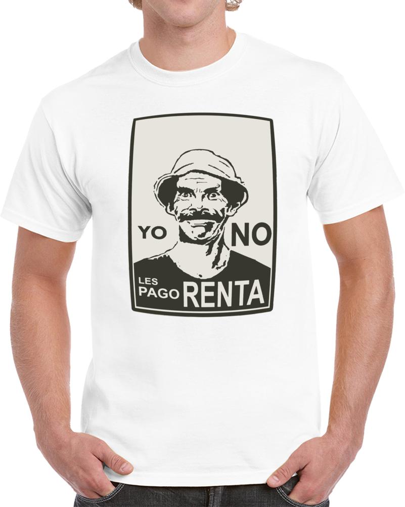 Don Ramon Yo No Les Pago Renta Chespirito El Chavo Del Ocho T Shirt