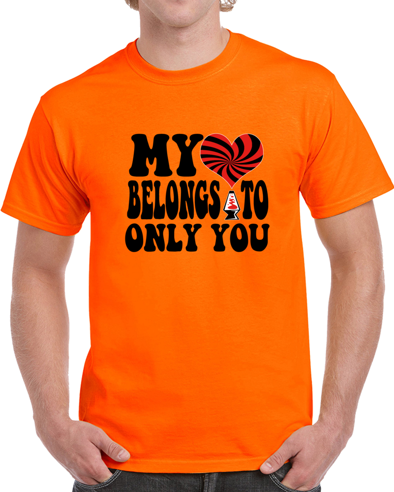 My Heart Belongs To Only You T Shirt
