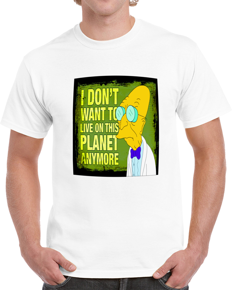 Professor Farnsworth I Don't Want To Live In This Planet Anymore T Shirt