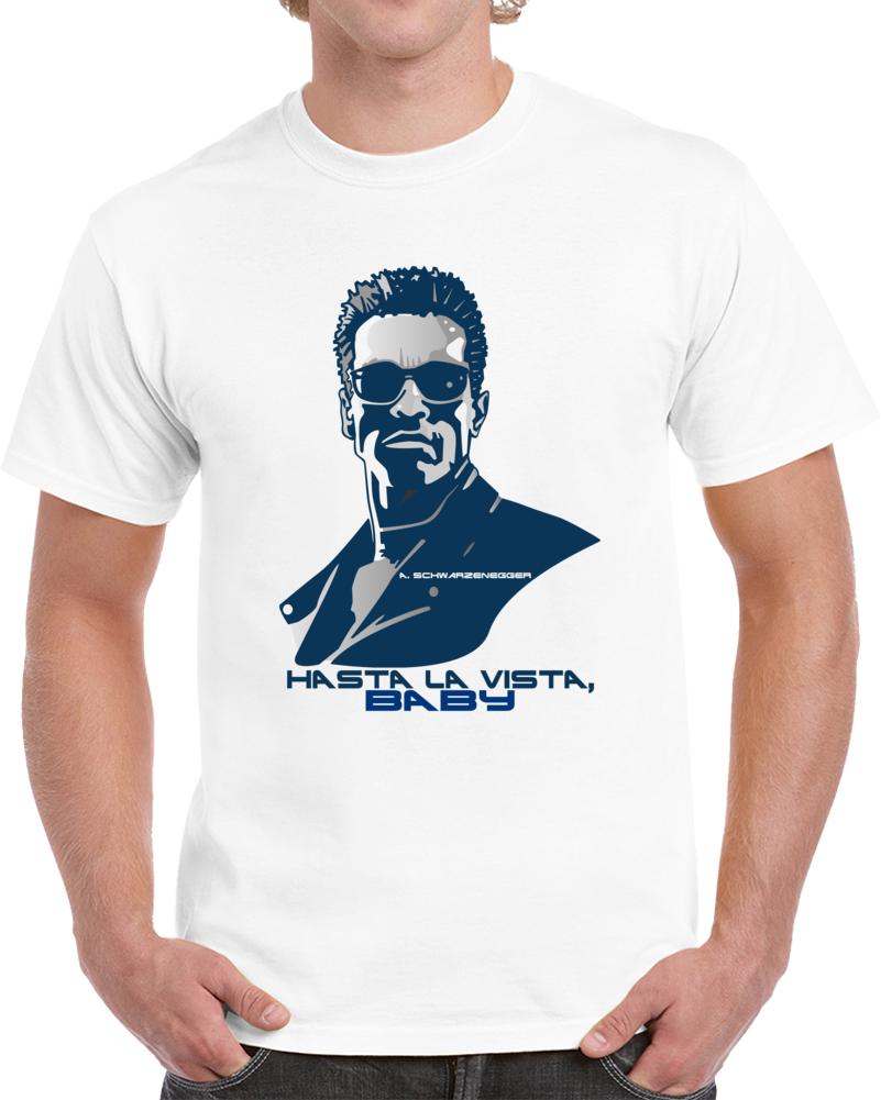 Hasta La Vista Baby Terminator Arnold Schwarzenegger T Shirt