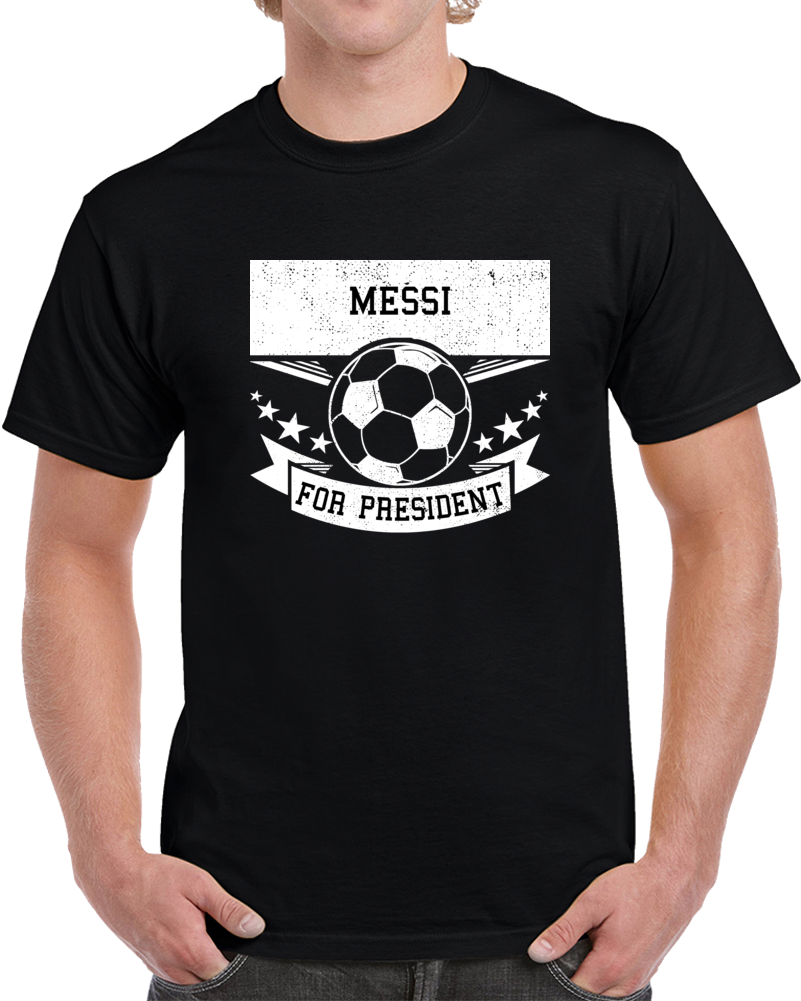 Messi For President T Shirt
