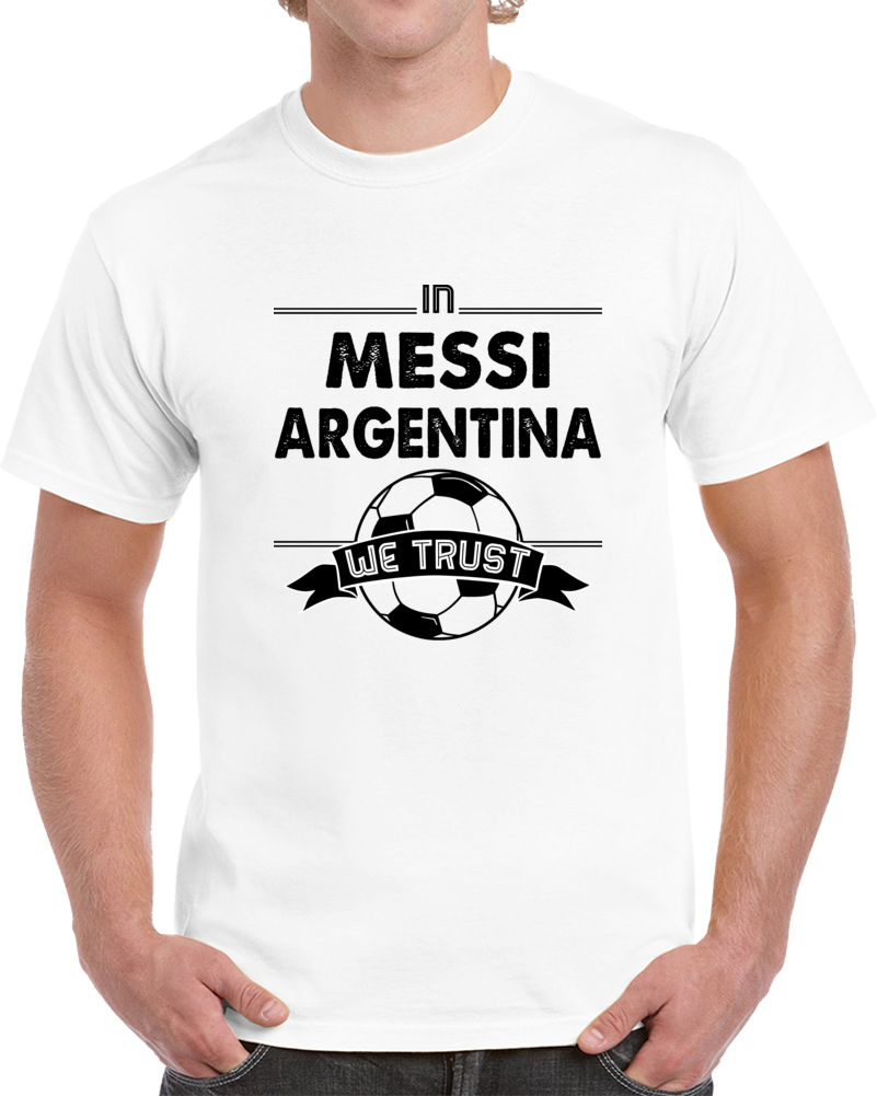 In Messi We Trust Argentina T Shirt
