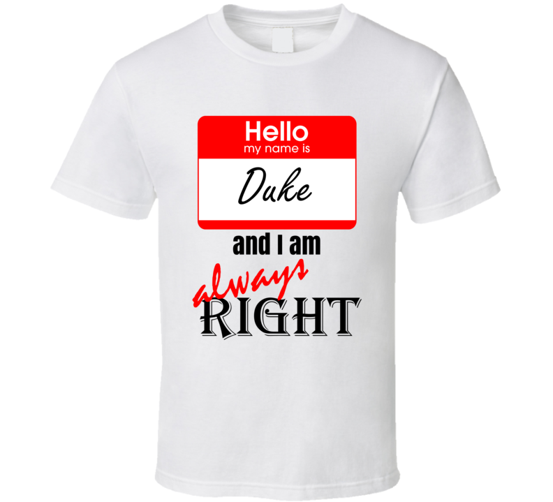 My Name is Duke and I am Always Right Funny Parody T Shirt