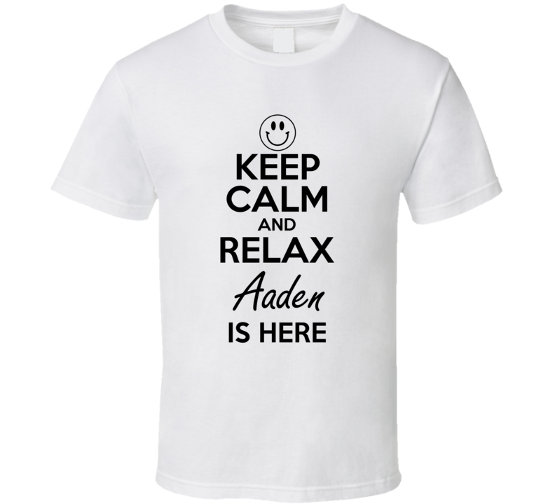 Aaden Is Here Keep Calm and Relax Parody Name T Shirt