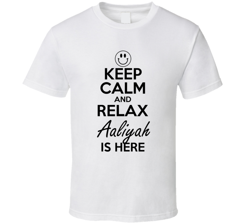 Aaliyah Is Here Keep Calm and Relax Parody Name T Shirt
