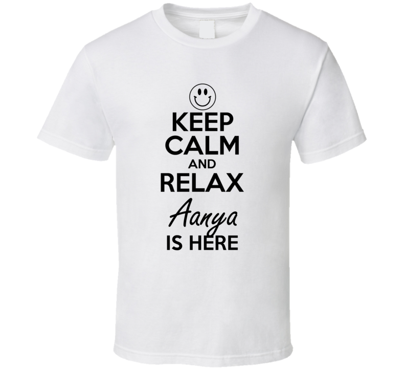 Aanya Is Here Keep Calm and Relax Parody Name T Shirt