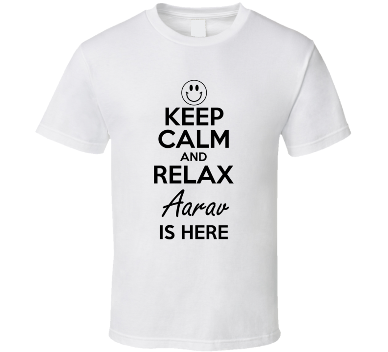 Aarav Is Here Keep Calm and Relax Parody Name T Shirt