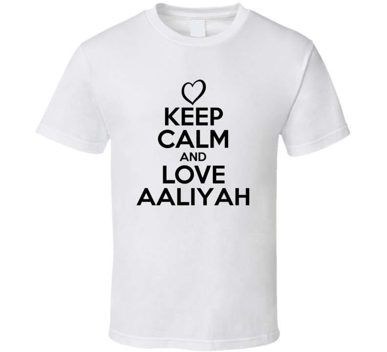 Aaliyah Is Here Keep Calm and Love Parody Name T Shirt