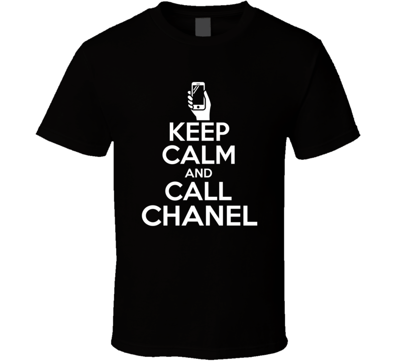 Chanel Is Here Keep Calm and Call Name Parody T Shirt