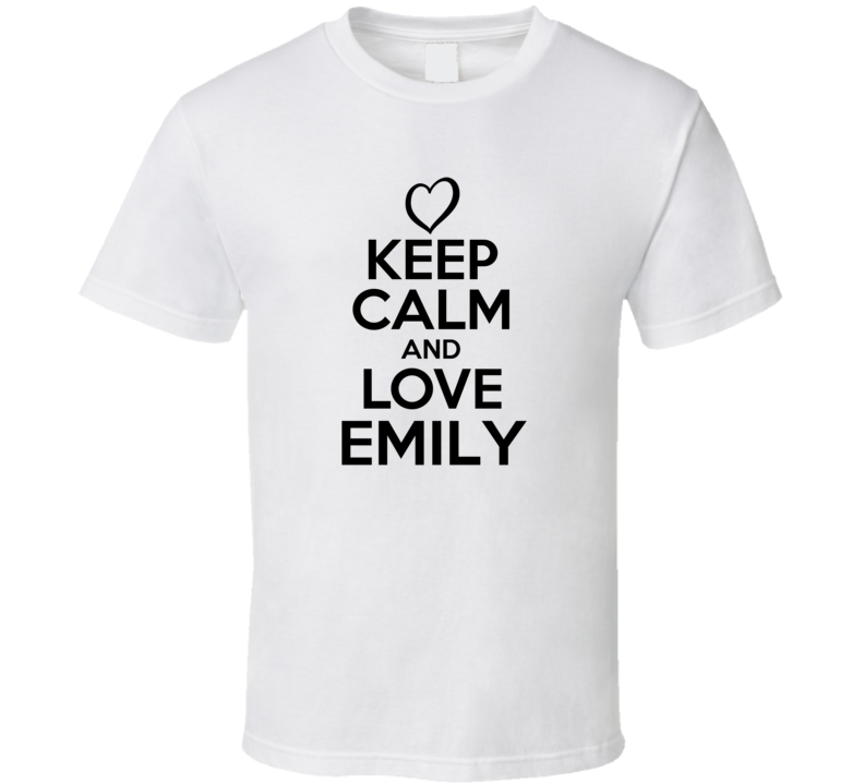 Emily Is Here Keep Calm and Love Parody Name T Shirt
