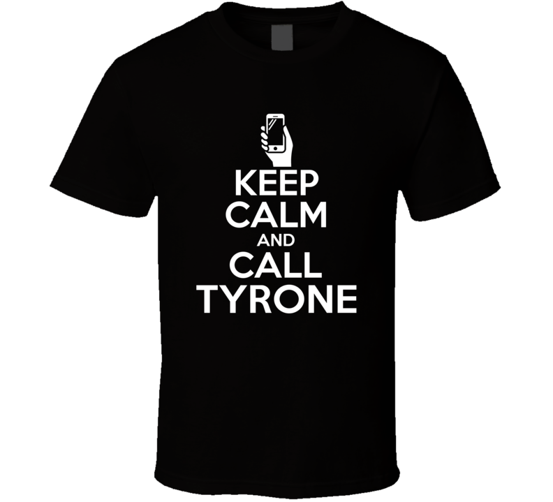 Tyrone Is Here Keep Calm and Call Name Parody T Shirt