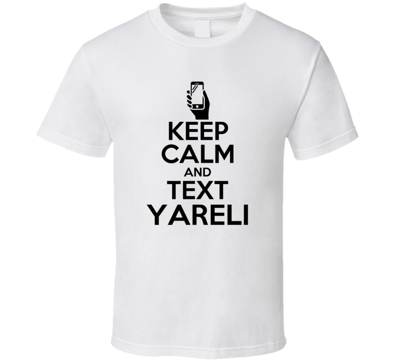 Yareli Is Here Keep Calm and Text Parody Name T Shirt