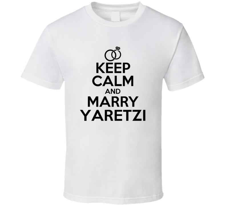 Yaretzi Is Here Keep Calm and Marry Parody Name T Shirt
