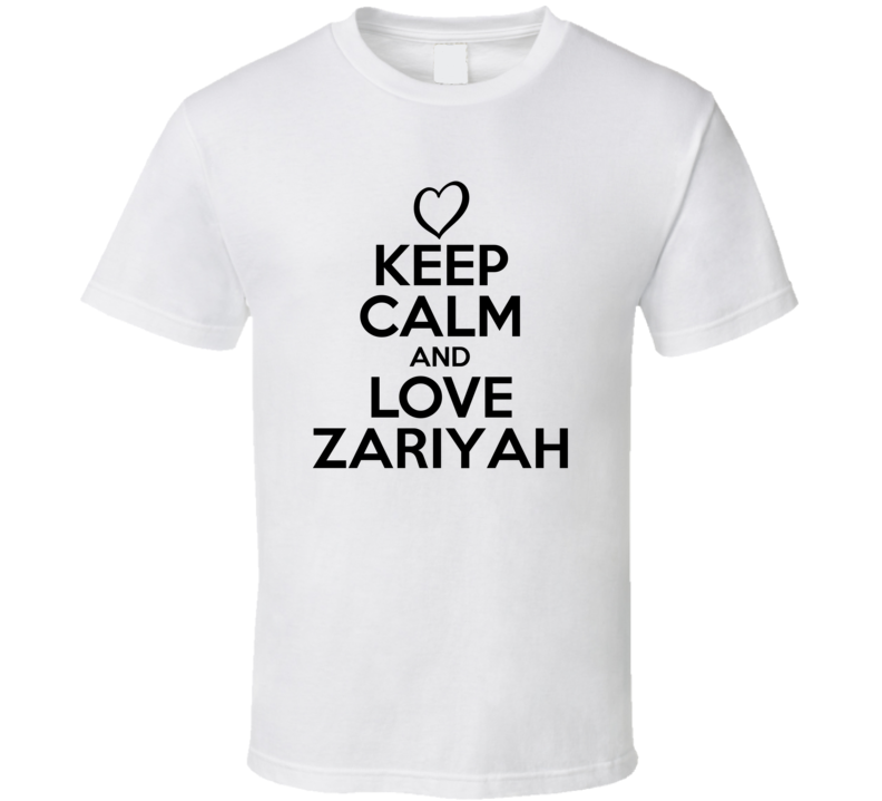 Zariyah Is Here Keep Calm and Love Parody Name T Shirt