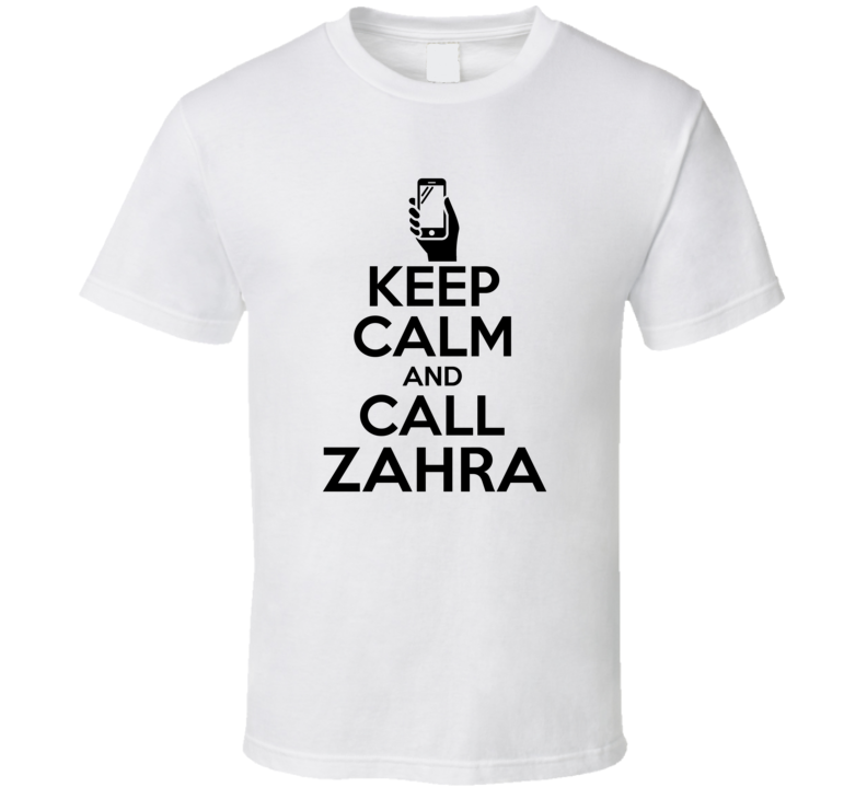 Zahra Is Here Keep Calm and Call Parody Name T Shirt