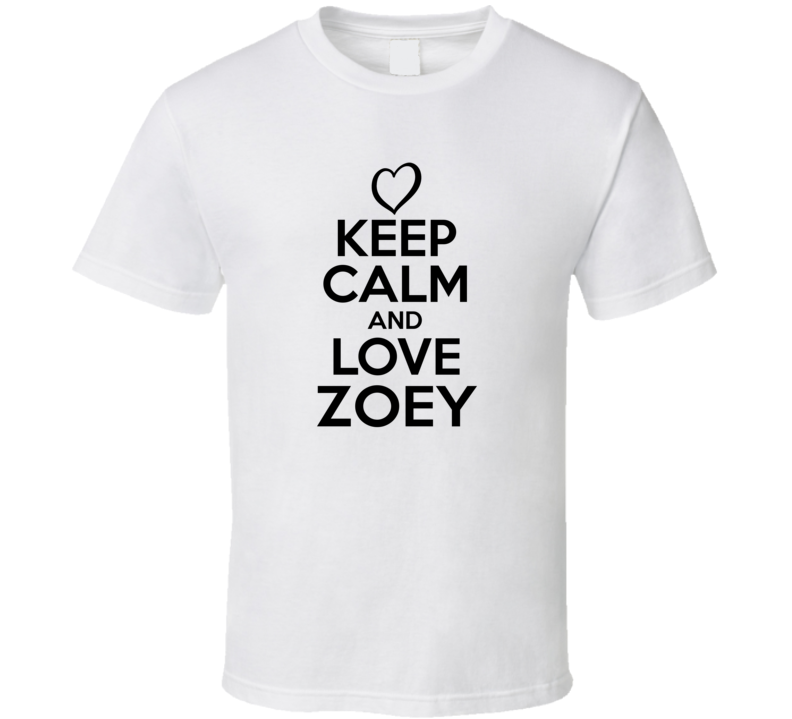 Zoey Is Here Keep Calm and Love Parody Name T Shirt