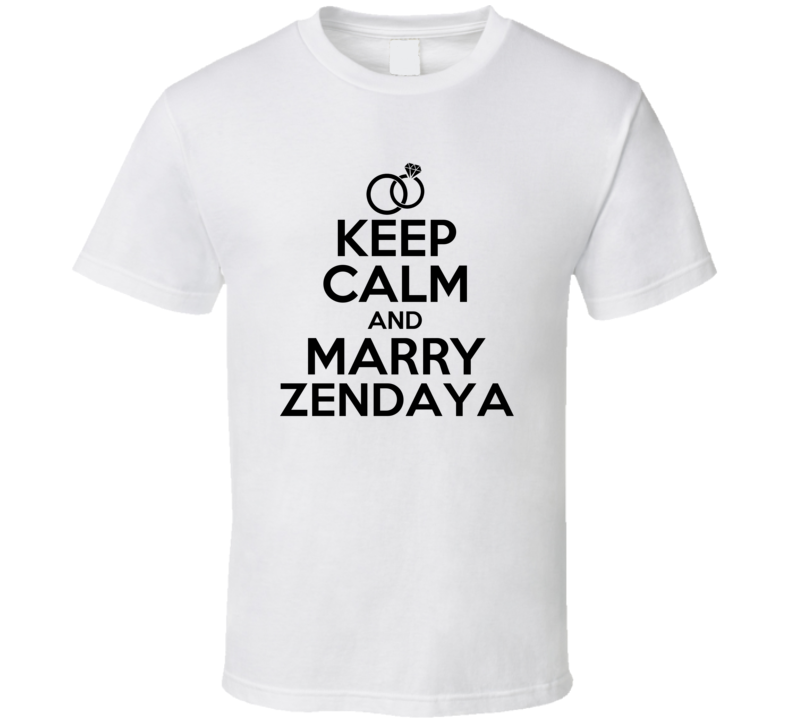 Zendaya Is Here Keep Calm and Marry Parody Name T Shirt
